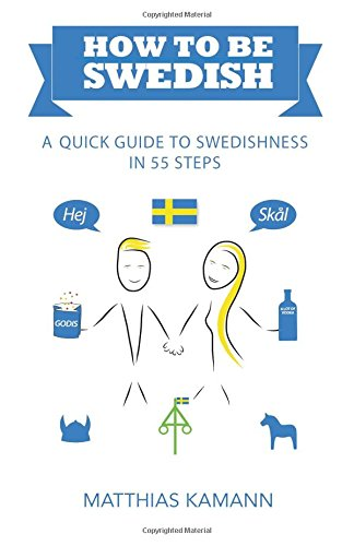 Download How to be Swedish: A Quick Guide to Swedishness - in 55 Steps ebook