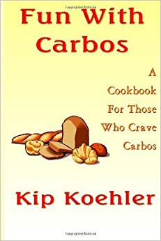 Fun With Carbos: A Cookbook For Those Craving Carbos (Fun With Food) (Volume 2)