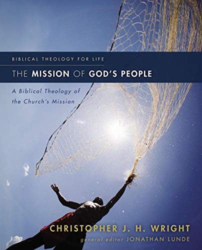 The Mission of God's People: A Biblical Theology of the Church's Mission (Biblical Theology for Life) (God Of The Living A Biblical Theology)