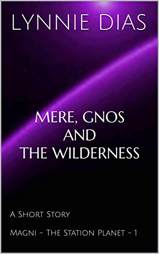 Mere, Gnos and the Wilderness: A Short Story (Magni – The Station Planet Book 1)