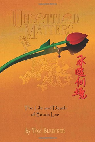 Unsettled Matters: The Life and Death of Bruce Lee