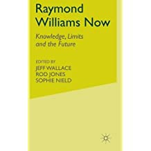 Raymond Williams Now: Knowledge, Limits and the Future