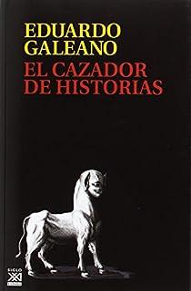 El cazador de historias par Galeano