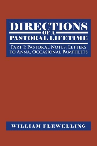 Download Directions of a Pastoral Lifetime: Part I: Pastoral Notes, Letters to Anna, Occasional Pamphlets pdf