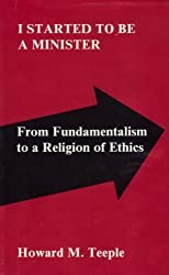 I Started to Be a Minister: From Fundamentalism to a Religion of Ethics