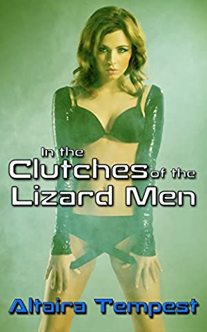 In the Clutches of the Lizard Men: (Rough Sci-Fi Alien Erotica: Dominant, Alien Alpha Male, Submissive Female, MM/F Threeway) (Planet Submission Book (Beast Planet)
