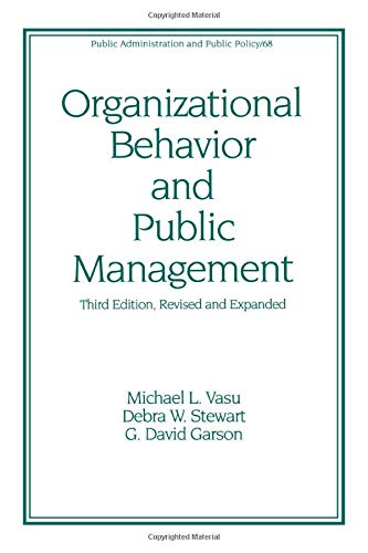 Organizational Behavior and Public Management, Revised and Expanded (Public Administration and Public Policy)