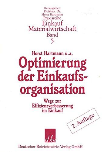 Optimierung der Einkaufsorganisation: Wege zur Effizienzverbesserung im Einkauf (Praxisreihe Materialwirtschaft Einkauf)