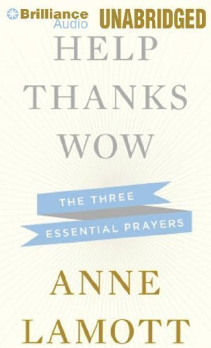 By Anne Lamott(A)/Anne Lamott(N):Help, Thanks, Wow: The Three Essential Prayers [AUDIOBOOK] (Books on Tape) [AUDIO CD]