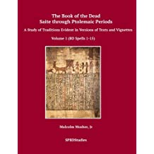 The Book of the Dead, Saite through Ptolemaic Periods: A Study of Traditions Evident in Versions of Texts and Vignettes