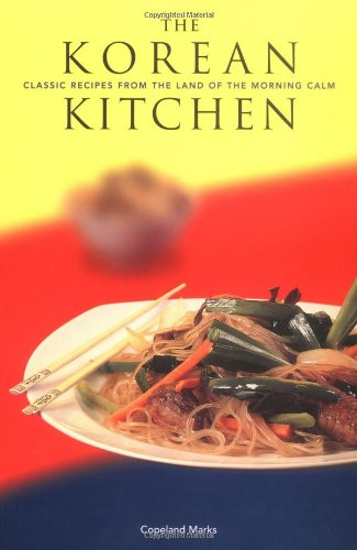 The Korean Kitchen: Classic Recipes from the Land of the Morning Calm by Copeland Marks