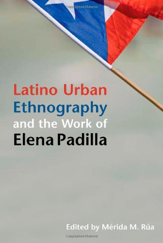 Latino Urban Ethnography and the Work of Elena Padilla (Latinos in Chicago and Midwest)