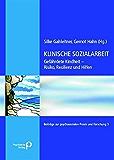Klinische Sozialarbeit: Gefährdete Kindheit - Risiko, Resilienz und Hilfe (Beiträge zur psychosozialen Praxis und Forschung)