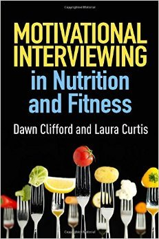 Motivational Interviewing in Nutrition and Fitness (Applications of Motivational Interviewing (Paperback)) by Dawn Clifford PhD Laura Curtis MS RD 1 edition (Textbook ONLY, Paperback)