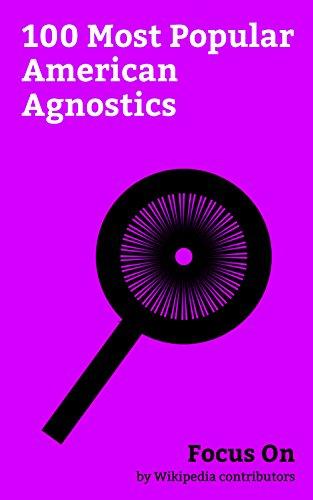 Focus On: 100 Most Popular American Agnostics: Agnosticism, Albert Einstein, Warren Buffett, Brad Pitt, Morgan Freeman, Bill Nye, Chris Pine, Stan Lee, Neil Patrick Harris, Louis C.K., etc. -