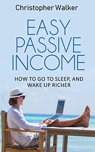 Easy Passive Income: The 48 REAL passive income ideas that make you money in your sleep