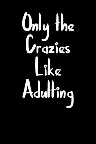 Only the Crazies Like Adulting: Blank Lined Journal pdf epub