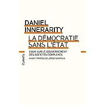 La Démocratie sans l'État: CONTRIBUTION PHILOSOPHIQUE AU GOUVERNEMENT DE NOS SOCIETES (CLIMATS NON FIC) (French Edition)