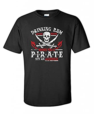 Drinking Rum Before Noon Makes You A Pirate novelty drinking funny T Shirt