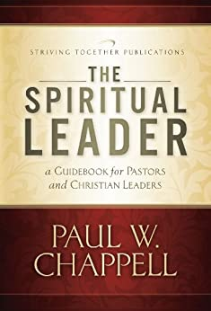 The Spiritual Leader: A Guidebook for Pastors and Christian Leaders by [Chappell, Paul]