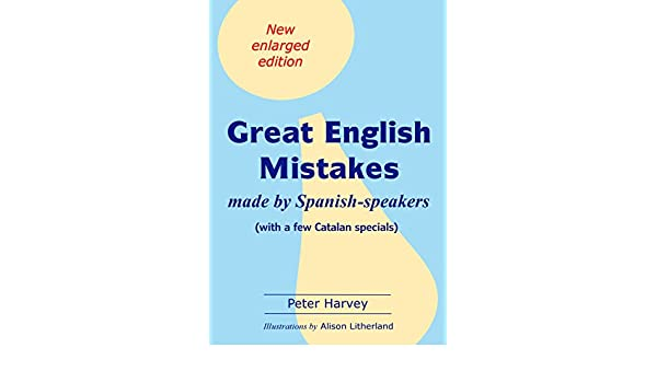 Great English Mistakes: made by Spanish-speakers (English Edition ...