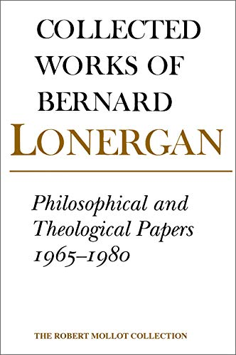 Philosophical and Theological Papers, 1965-1980: Volume 17 (Collected Works of Bernard Lonergan) ()