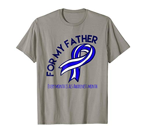 ALS Awareness Month May: For My Father T-shirt ()