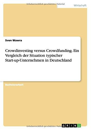 Crowdinvesting versus Crowdfunding. Ein Vergleich der Situation typischer Start-up-Unternehmen in Deutschland (German Edition)
