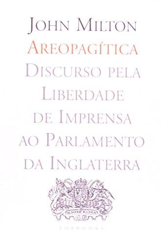 Areopagitica. Discurso Pela Liberdade De Imprensa Ao Parlamento Da Inglaterra