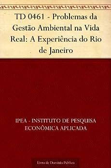 TD 0461 - Problemas da Gestão Ambiental na Vida Real: A Experiência do Rio de Janeiro por [IPEA - Instituto de Pesquisa Econômica Aplicada]