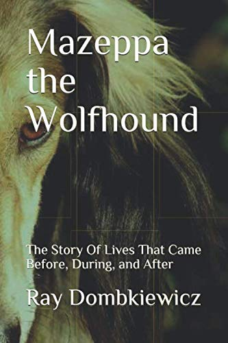 (Mazeppa the Wolfhound: The Story of Lives that Came Before, During, and After)