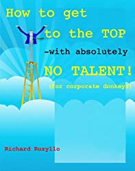 How to get to the top with absolutely NO talent! (For Corporate Donkeys) (Coarse Management Book 1) (English Edition)