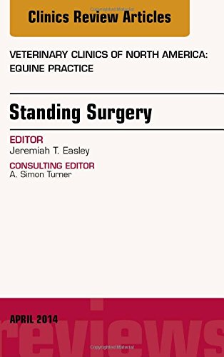 Standing Surgery, An Issue of Veterinary Clinics of North America: Equine Practice (The Clinics: Veterinary Medicine) by Elsevier