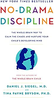No-Drama Discipline: The Whole-Brain Way to Calm the Chaos and Nurture Your Child's Developing