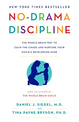 No-Drama Discipline: The Whole-Brain Way to Calm the Chaos and Nurture Your Child