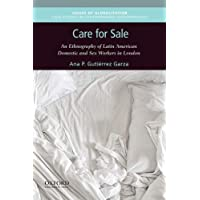 Care for Sale: An Ethnography of Latin American Domestic and Sex Workers in London