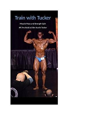 Train with Tucker: Mass and Strength Gaining Program