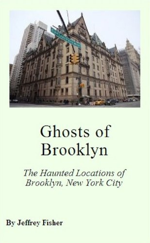 Ghosts of Brooklyn: The Haunted Locations of Brooklyn, New York City