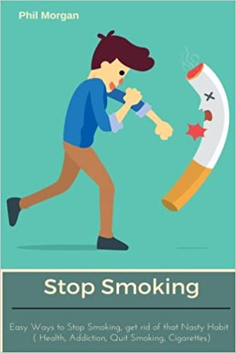 Stop Smoking: Easy Ways to Stop Smoking, Get rid of that Nasty Habit Health, Addiction, Quit Smoking, Cigarettes: Amazon.es: Phil Morgan: Libros en idiomas ...