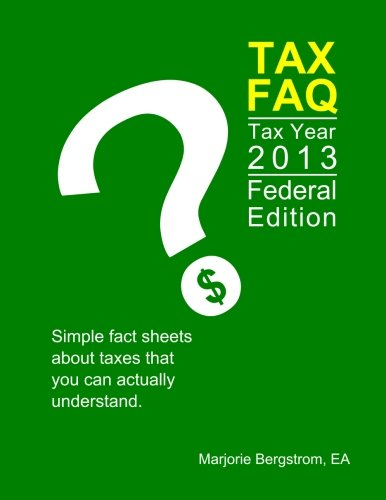 Tax Faq 2013 - Federal Edition: Simple fact sheets about taxes that you can actually understand pdf epub
