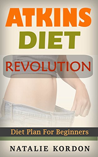 Atkins Diet Revolution: Diet Plan For Beginners by Natalie Kordon