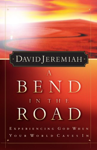 A Bend In The Road: Experiencing God When Your World Caves In