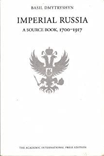 Imperial Russia: A Source Book, 1700-1917: Basil Dmytryshyn