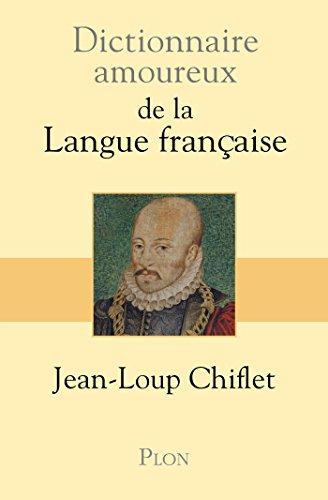 Dictionnaire amoureux de la langue française (DICT AMOUREUX) (French Edition)