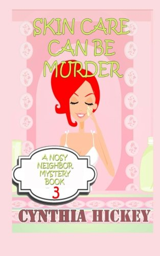 Skin Care Can Be Murder: A Nosey Neighbor Mystery, book 3