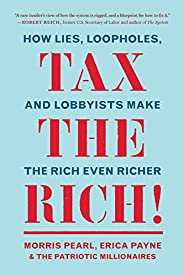 Tax the Rich!: How Lies, Loopholes, and Lobbyists Make the Rich Even Richer