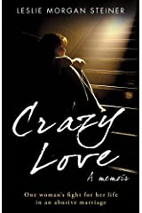 Crazy Love: One Woman's Fight For Her Life In An Abusive Marriage by Leslie Morgan Steiner (2009-06-05) Paperback