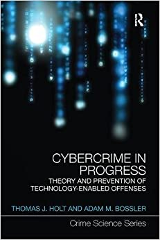 Cybercrime in Progress: Theory and prevention of technology-enabled offenses (Crime Science Series)