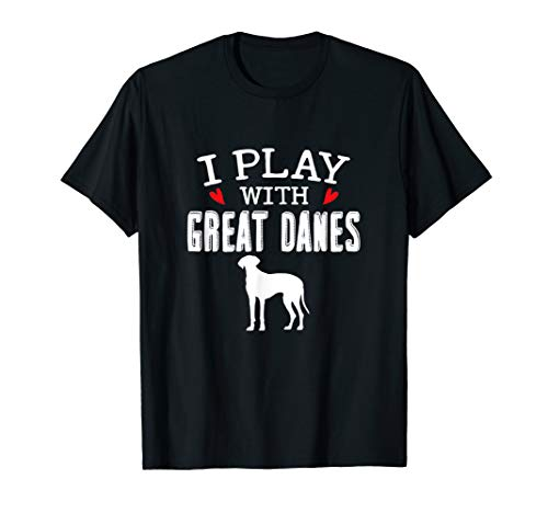 I Play With Great Danes T-Shirt Funny Owner Tee]()