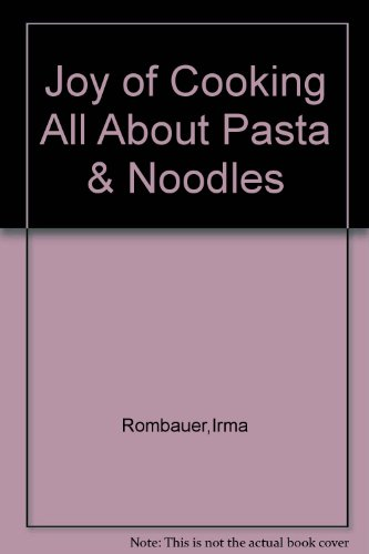 Joy of Cooking All About Pasta & Noodles (Cookies All About Of Cooking Joy)